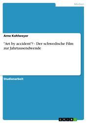 """""""Art by accident""""? - Der schwedische Film zur Jahrtausendwende"""