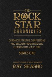 The Rock Star Chronicles - Truths, Confessions and Wisdom from the music legends that set us free.