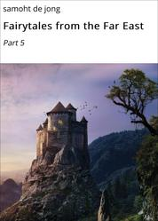 Fairytales from the Far East - Part 5