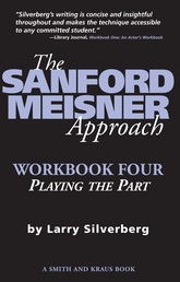 The Sanford Meisner Approach - Workbook Four, Playing the Part