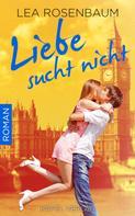 Lea Rosenbaum: Liebe sucht nicht