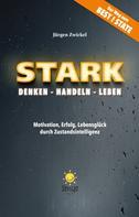 Jürgen Zwickel: STARK Denken – Handeln – Leben ★★★★