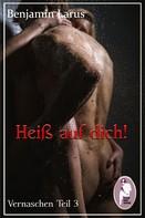 Benjamin Larus: Heiß auf dich! (Vernaschen Teil 3 v. 3) (Erotik, bi)