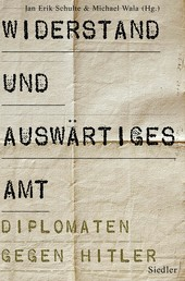 Widerstand und Auswärtiges Amt - Diplomaten gegen Hitler