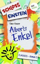 Schloss Einstein - Band 5: Alberts Enkel - Roman