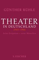 Dr. Günther Rühle: Theater in Deutschland 1946-1966