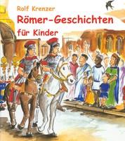 Römer-Geschichten für Kinder - Eine Fülle von Geschichten, die Kinder auf unterhaltsame Weise in die Welt der Römer entführen