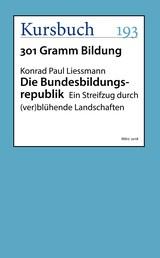 Die Bundesbildungsrepublik - Ein Streifzug durch (ver)blühende Landschaften