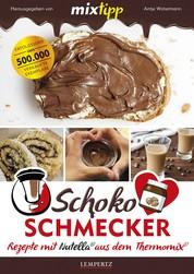 MIXtipp Schoko-Schmecker - Rezepte mit Nutella aus dem Thermomix