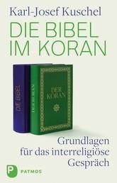 Die Bibel im Koran - Grundlagen für das interreligiöse Gespräch