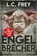 L.C. Frey: Engelbrecher: Zwei Top-Thriller in einem Band!