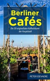 Berlin Cafés - Discover the 50 Most Remarkable Cafés in the World´s Most Exciting City