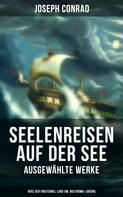Joseph Conrad: Seelenreisen auf der See - Ausgewählte Werke: Herz der Finsternis, Lord Jim, Nostromo & Jugend