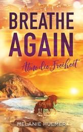 Breathe Again - Atme die Freiheit