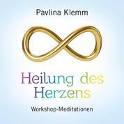 HEILUNG DES HERZENS - Workshop-Meditationen