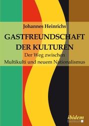 Gastfreundschaft der Kulturen - Der Weg zwischen Multikulti und neuem Nationalismus