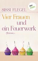 Sissi Flegel: Vier Frauen und ein Feuerwerk ★★★★