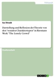 """Darstellung und Reflexion der Theorie von den """"sozialen Charaktertypen"""" in Riesmans Werk """"The Lonely Crowd"""""""