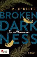 M. O'Keefe: Broken Darkness. So vollkommen ★★★★