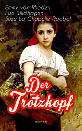Der Trotzkopf (Buch 1-4) - Der Trotzkopf, Trotzkopfs Brautzeit, Aus Trotzkopfs Ehe & Trotzkopf als Großmutter - Die beliebten Romane der Kinder- und Jugendliteratur
