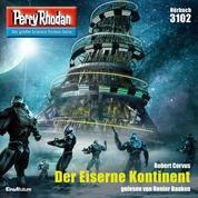 """Perry Rhodan 3102: Der Eiserne Kontinent - Perry Rhodan-Zyklus """"Chaotarchen"""""""