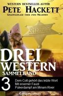 Pete Hackett: Pete Hackett - Drei Western, Sammelband 3 ★★★★★