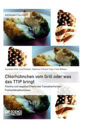 Chlorhühnchen vom Grill oder was das TTIP bringt. Positive und negative Effekte des Transatlantischen Freihandelsabkommens