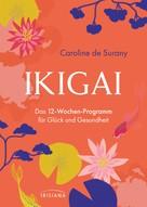 Caroline de Surany: Ikigai - Das 12-Wochen-Programm für Glück und Gesundheit ★★★