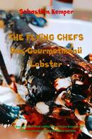 Sebastian Kemper: THE FLYING CHEFS Das Gourmetmenü Lobster - 6 Gang Gourmet Menü
