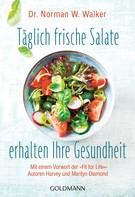 Norman W. Walker: Täglich frische Salate erhalten Ihre Gesundheit ★★★