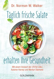 """Täglich frische Salate erhalten Ihre Gesundheit - Mit einem Vorwort der """"Fit for Life""""-Autoren Harvey und Marilyn Diamond"""