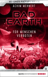 Bad Earth 8 - Science-Fiction-Serie - Für Menschen verboten
