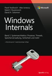 Windows Internals - Band 1: Systemarchitektur, Prozesse, Threads, Speicherverwaltung, Sicherheit und mehr