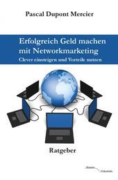 Erfolgreich Geld machen mit Networkmarketing - Clever einsteigen und Vorteile nutzen