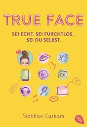 True Face - Sei echt. Sei furchtlos. Sei du selbst.