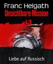 Unsichtbare Mission #43 - Liebe auf Russisch