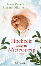 Hochzeit unterm Mistelzweig - Roman -
