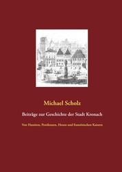 Beiträge zur Kronacher Stadtgeschichte - Von Hussiten, Pestilenzen, Hexen und französischen Kaisern