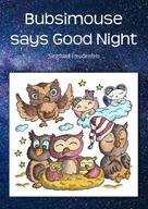 Siegfried Freudenfels: Bubsimouse says Good Night