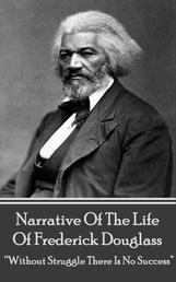 """Narrative Of The Life Of Frederick Douglass - """"Without Struggle There Is No Success"""""""