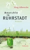 Jörg Albrecht: Anarchie in Ruhrstadt