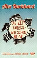 Alex Burkhard: Die Zeit kriegen wir schon Rom ★★★★