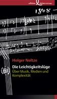 Holger Noltze: Die Leichtigkeitslüge