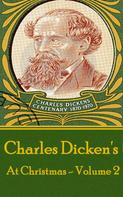 Charles Dickens: Charles Dickens - At Christmas - Volume 2