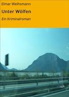 Elmar Weihsmann: Unter Wölfen