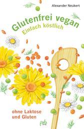 Glutenfrei vegan - Einfach köstlich - ohne Laktose und Gluten