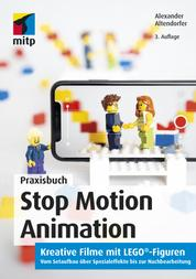 Stop Motion Animation - Kreative Filme mit LEGO®-Figuren.Vom Setaufbau über Spezialeffekte bis zur Nachbereitung