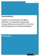Sarah Dombrink: Variation im Zeich(n)en der Bilder. Einflüsse von Animation und Found Footage Material aus dem Web 2.0 auf die Wahrnehmung von Dokumentarfilmen