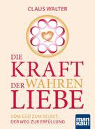 Claus Walter: Die Kraft der wahren Liebe