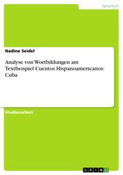 Analyse von Wortbildungen am Textbeispiel Cuentos Hispanoamericanos: Cuba